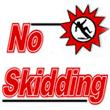 NO SKIDDING